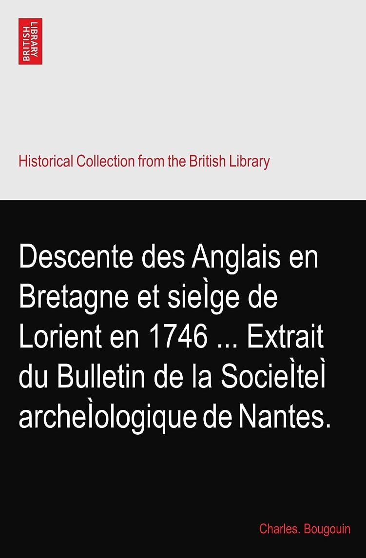 掻くオーディションものDescente des Anglais en Bretagne et sieìge de Lorient en 1746 ... Extrait du Bulletin de la Socieìteì archeìologique de Nantes.