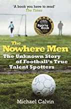 The Nowhere Men: The Unknown Story of Football's True Talent Spotters