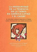 La inseguridad de la tenencia de la tierra en América Latina y el Caribe: el control comunitario de la tierra como prevenc...