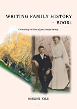 Writing Family History - Book 1: Formatting the lives of your unique family