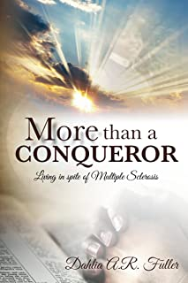 More Than A Conqueror: Living In Spite Of Multiple Sclerosis