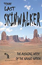 The Last Skinwalker: The Avenging Witch Of The Navajo Nation