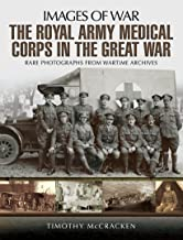 The Royal Army Medical Corps in the Great War (Images of War)