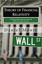 Theory of Financial Relativity: Unlocking Market Mysteries that will Make You a Better Investor
