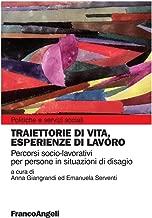 Traiettorie di vita, esperienze di lavoro. Percorsi socio-lavoratori per persone in situazioni di disagio (Politiche e servizi sociali Vol. 254) (Italian Edition)