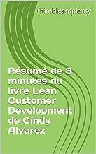 Résumé de 3 minutes du livre Lean Customer Development de Cindy Alvarez (thimblesofplenty 3 Minute Business Book Summary t. 1) (French Edition)