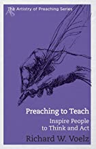 Preaching to Teach: Inspire People to Think and Act (Artistry of Preaching) (The Artistry of Preaching)