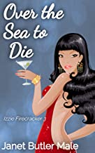 Over the Sea to Die: A relationship comedy (Izzie Firecracker Book 3) (English Edition)