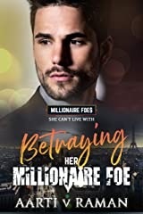 Betraying Her Millionaire Foe: A Millionaire's Marriage of Convenience Enemies To Lovers Romance (The Millionaire Foes Book 7) Kindle Edition