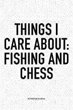 Things I Care About: Fishing And Chess: A 6x9 Inch Matte Softcover Diary Notebook With 120 Blank Lined Pages And A Funny Sports and Strategy Board Gaming Cover Slogan
