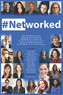 Networked: How 20 Women Lawyers Overcame the Confines of COVID-19 Social Distancing to Create Connections, Cultivate Commu...