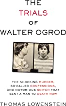 Trials of Walter Ogrod: The Shocking Murder, So-Called Confessions, and Notorious Snitch That Sent a Man to Death Row