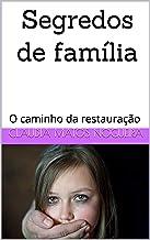 Segredos de família: O caminho da restauração (Portuguese Edition)