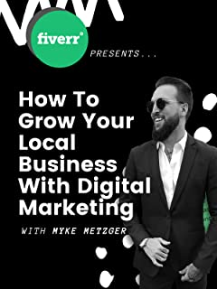 Fiverr Presents: Myke Metzger - How To Grow Your Local Business With Digital Marketing