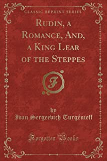 Rudin, a Romance, And, a King Lear of the Steppes (Classic Reprint)