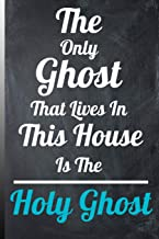 The Only Ghost That Lives In This House Is The Holy Ghost: Blank Lined 200 pages, 6x9. White paper Bible Study Journal   For Men And Women to take notes from their bible study
