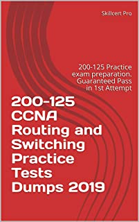 200-125 CCNA Routing and Switching Practice Tests Dumps 2019: 200-125 Practice exam preparation. Guaranteed Pass in 1st Attempt