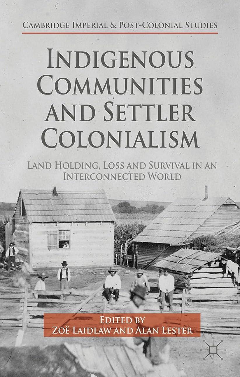 グロー代わりに第三Indigenous Communities and Settler Colonialism: Land Holding, Loss and Survival in an Interconnected World (Cambridge Imperial and Post-Colonial Studies Series) (English Edition)