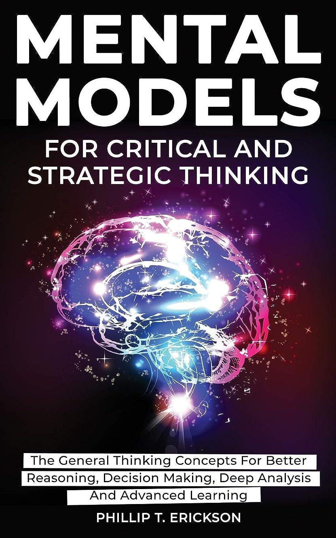 改革ゲージうなり声Mental Models For Critical And Strategic Thinking: The General Thinking Concepts For Better Reasoning, Decision Making, Deep Analysis And Advanced Learning