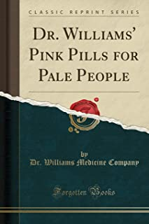 Dr. Williams' Pink Pills for Pale People (Classic Reprint)