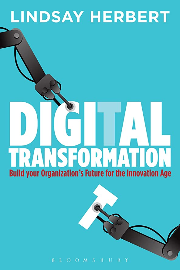 邪魔するひそかにタイムリーなDigital Transformation: Build Your Organization's Future for the Innovation Age (English Edition)