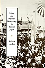 Labor and Imperial Democracy in Prewar Japan (Twentieth Century Japan: The Emergence of a World Power Book 1)