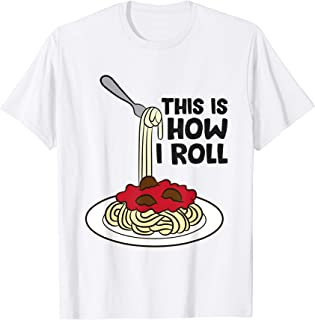Pasta This Is How I Roll Spaghetti Pasta T-Shirt