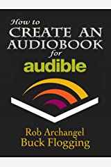 How to Create an Audiobook for Audible: Advice for Authors, Recording and Formatting Info, and More for ACX, Audible, and iTunes Kindle Edition