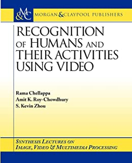 Recognition of Humans and Their Activities Using Video (Synthesis Lectures in Image, Video, & Multimedia Processing)