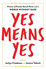Yes Means Yes!: Visions of Female Sexual Power and a World without Rape Kindle Edition