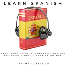 Learn Spanish: Easy Short Everyday Conversations for Beginners: Learn Spanish, Book 1