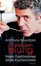 Ein bisschen blutig: Neue Geständnisse eines Küchenchefs (German Edition)