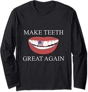 Funny Dentist Make Teeth Great Again Dental Assistant Design Long Sleeve T-Shirt