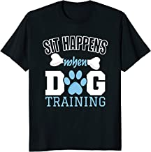 Sit Happens When Dog Training Shirt - Funny Dog Trainer Tee
