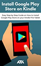 Install Google Play Store on Kindle: Easy Step by Step Guide on How to install Google Play Store on your Kindle Fire Tablet (English Edition)