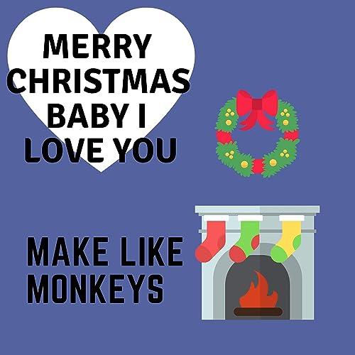Merry Christmas I Love You.Merry Christmas Baby I Love You By Make Like Monkeys On