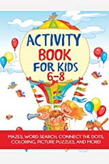 Activity Book for Kids 6-8: Mazes, Word Search, Connect the Dots, Coloring, Picture Puzzles, and More!: Mazes, Coloring, Dot to Dot, Word Search, and More! Paperback