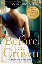 Before the Crown: The most page-turning and romantic historical novel of the year perfect for fans of Netflix's THE CROWN!
