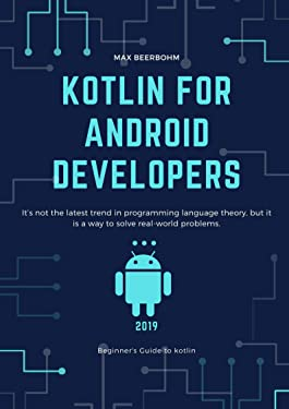 Kotlin for Android Developers: kotlin , it is a way to solve real-world problems.