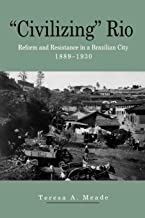 """Civilizing"" Rio: Reform and Resistance in a Brazilian City, 1889–1930"