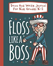 Floss Like A Boss Draw And Write Journal For Kids Grades K-2: Uncle Sam 4th of July Primary-Ruled Story Paper 100 Pages / 50 Sheets
