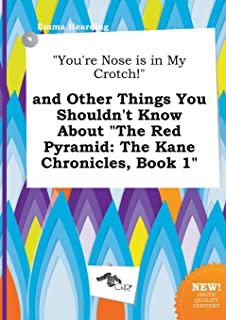 You're Nose Is in My Crotch! and Other Things You Shouldn't Know about the Red Pyramid: The Kane Chronicles, Book 1