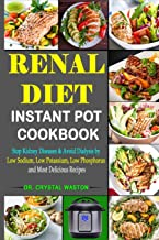 Renal Diet Instant Pot Cookbook: Stop Kidney Diseases & Avoid Dialysis by Low Sodium, Low Potassium, Low Phosphorus and Most Delicious Recipes