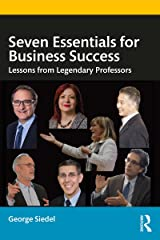 Seven Essentials for Business Success: Lessons from Legendary Professors Kindle Edition