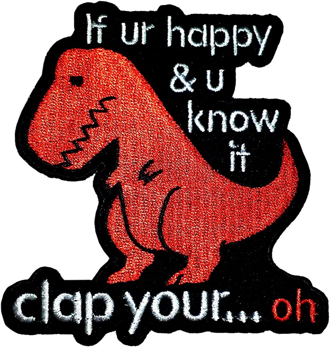 Sad Dino If You're Happy And Super beauty product restock quality top! You It Clap Know OFFicial mail order Oh Your... Iron-On