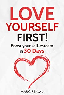 Love Yourself First!: Boost your self-esteem in 30 Days (Change your habits, change your life Book 4) (English Edition)