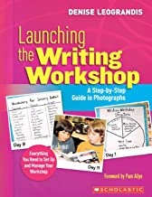 Scholastic Launching The Writing Workshop: A Step by Step Guide In Photographs