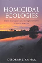 Homicidal Ecologies: Illicit Economies and Complicit States in Latin America (Cambridge Studies in Comparative Politics)
