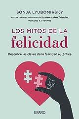 Los mitos de la felicidad: Descubre las claves de la felicidad auténtica (Crecimiento personal) (Spanish Edition) Kindle Edition