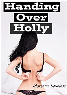 Handing Over Holly (Hot Wife Erotica)